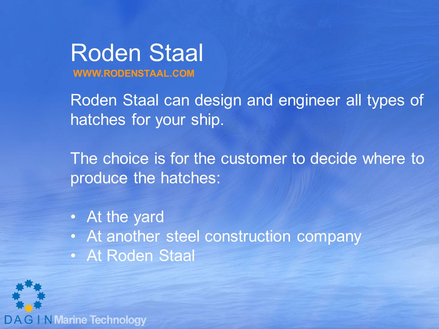 Roden Staal Roden Staal can design and engineer all types of