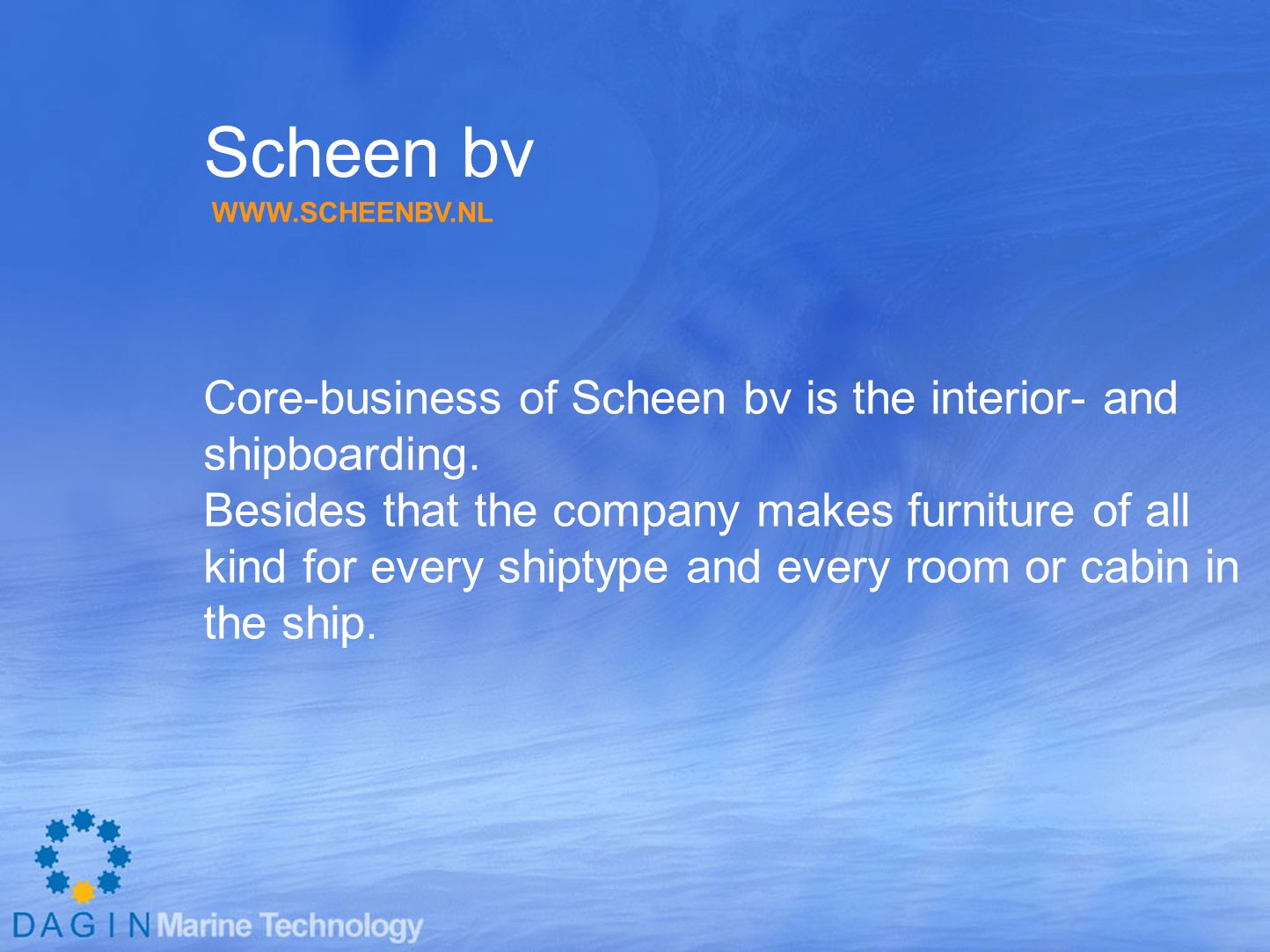 Scheen bv Core-business of Scheen bv is the interior- and