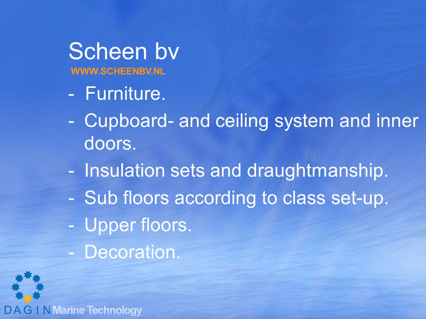Scheen bv - Furniture. Cupboard- and ceiling system and inner doors.