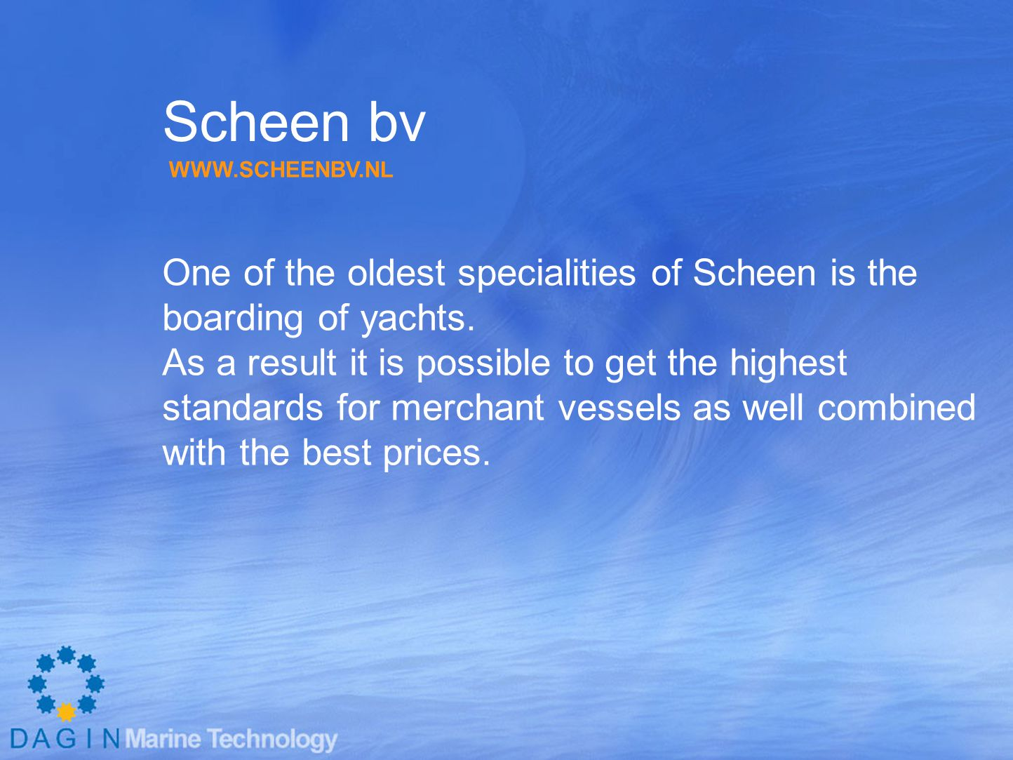 Scheen bv One of the oldest specialities of Scheen is the