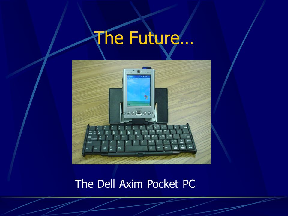 The Future… The Dell Axim Pocket PC