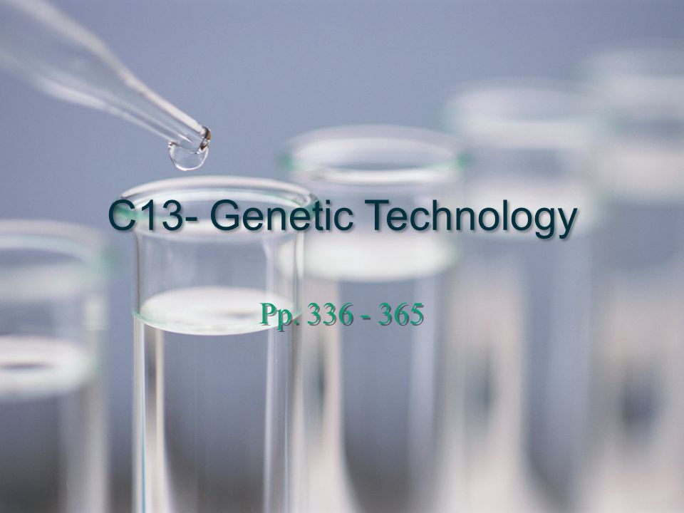C13- Genetic Technology Pp. 336 - 365