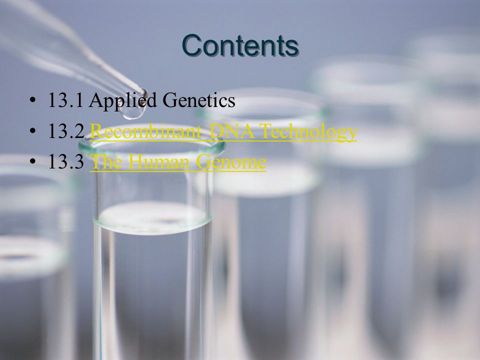 Contents 13.1 Applied Genetics 13.2 Recombinant DNA Technology