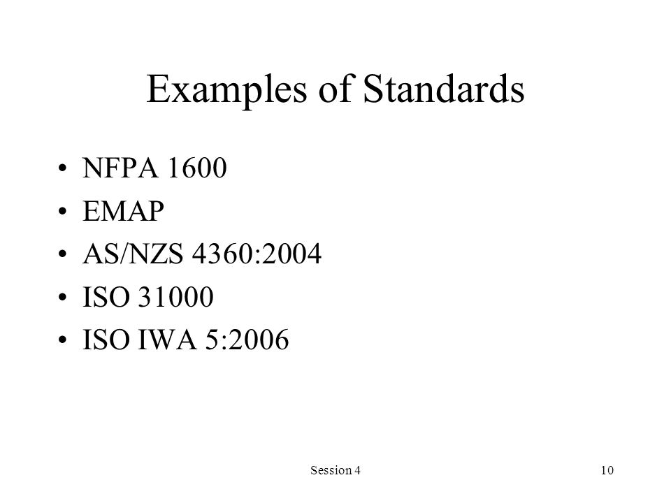 Examples of Standards NFPA 1600 EMAP AS/NZS 4360:2004 ISO 31000