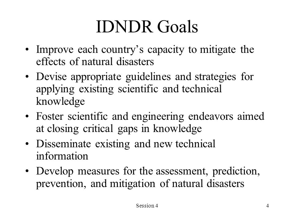 IDNDR Goals Improve each country's capacity to mitigate the effects of natural disasters.