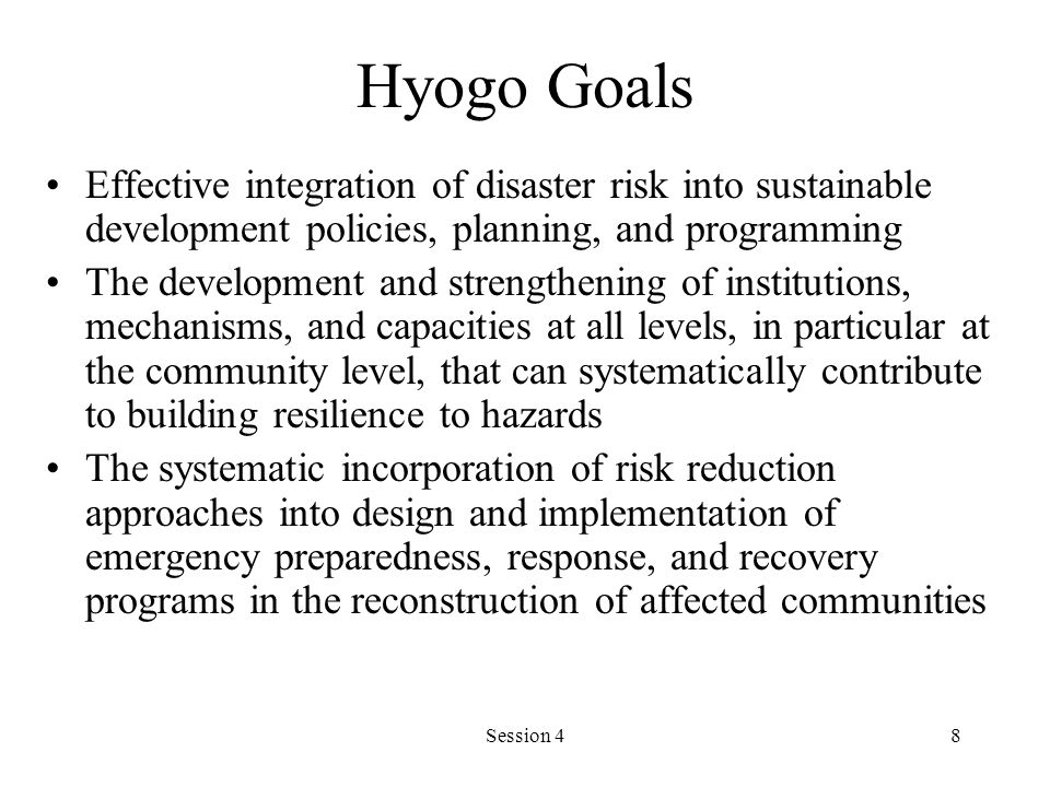 Hyogo Goals Effective integration of disaster risk into sustainable development policies, planning, and programming.
