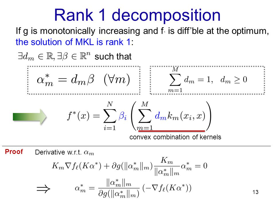 Rank 1 decomposition If g is monotonically increasing and f` is diff'ble at the optimum, the solution of MKL is rank 1: