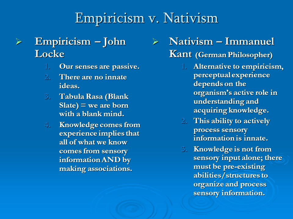Empiricism v. Nativism Empiricism – John Locke