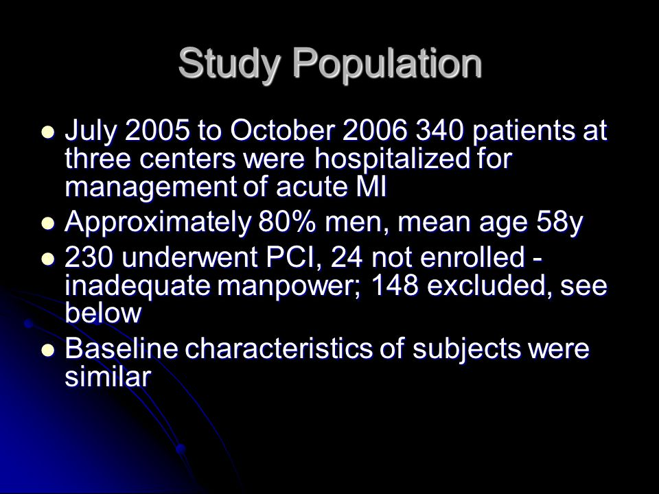 Study Population July 2005 to October patients at three centers were hospitalized for management of acute MI.