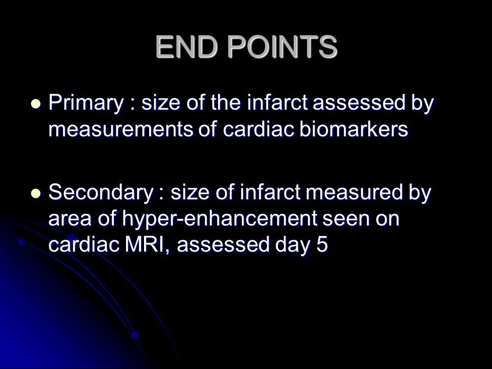 END POINTS Primary : size of the infarct assessed by measurements of cardiac biomarkers.