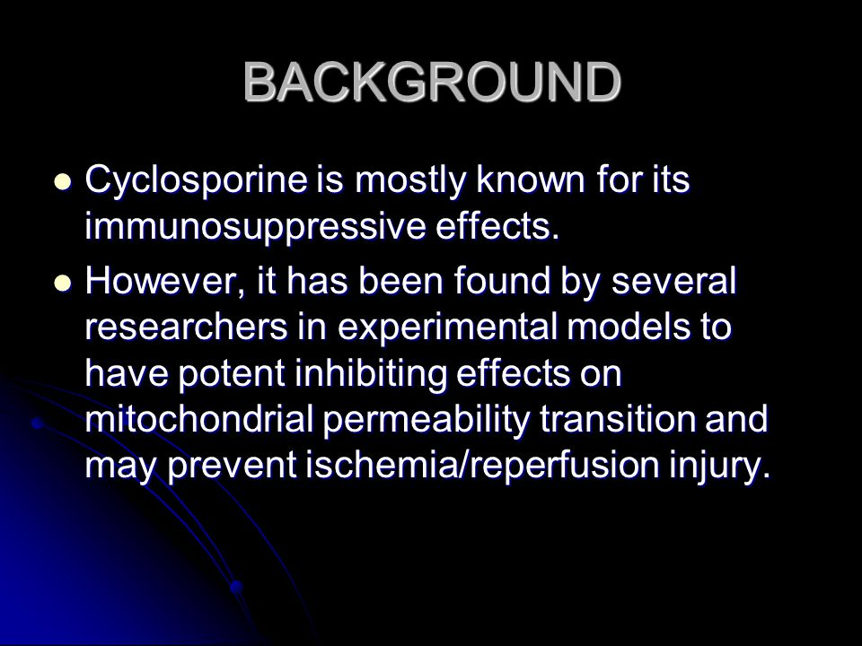 BACKGROUND Cyclosporine is mostly known for its immunosuppressive effects.