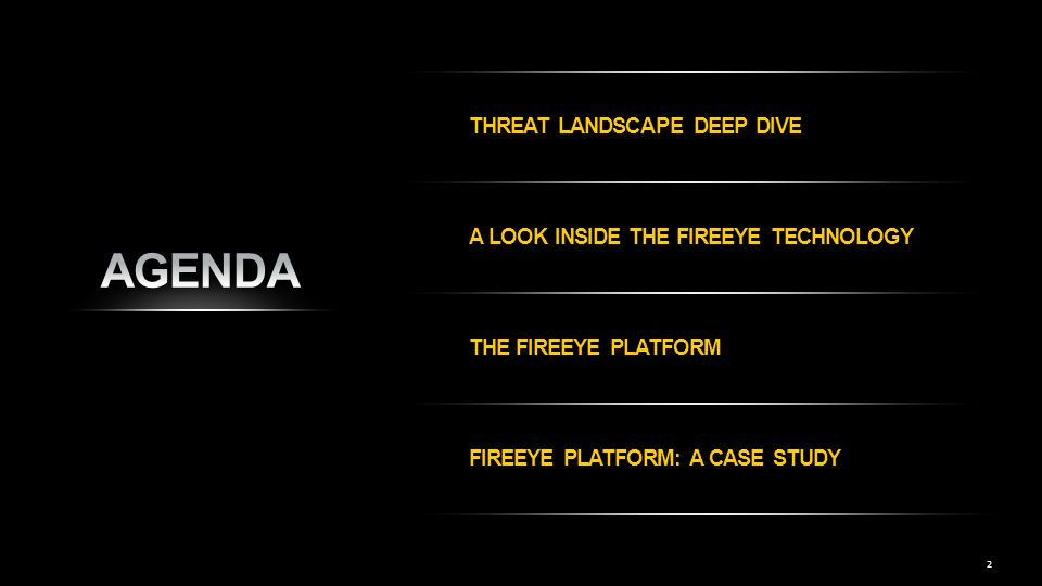 AGENDA Threat Landscape Deep Dive A Look INSIDE the FireEye TECHNOLOGY