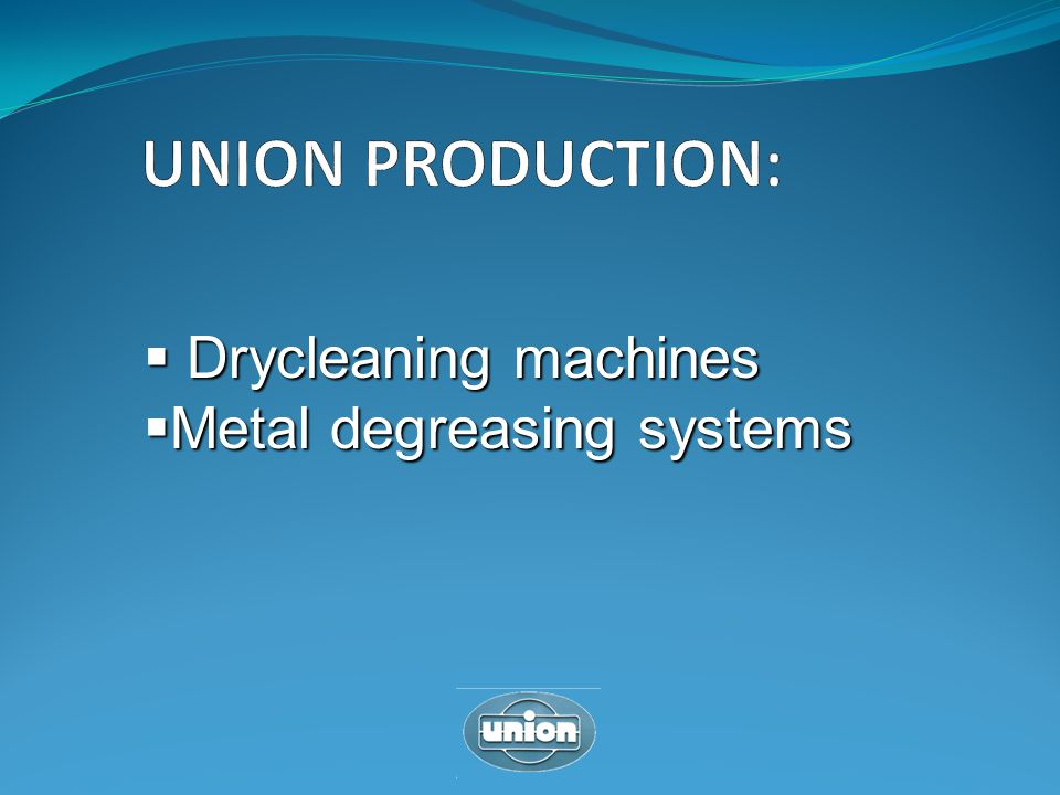 UNION PRODUCTION: Drycleaning machines Metal degreasing systems