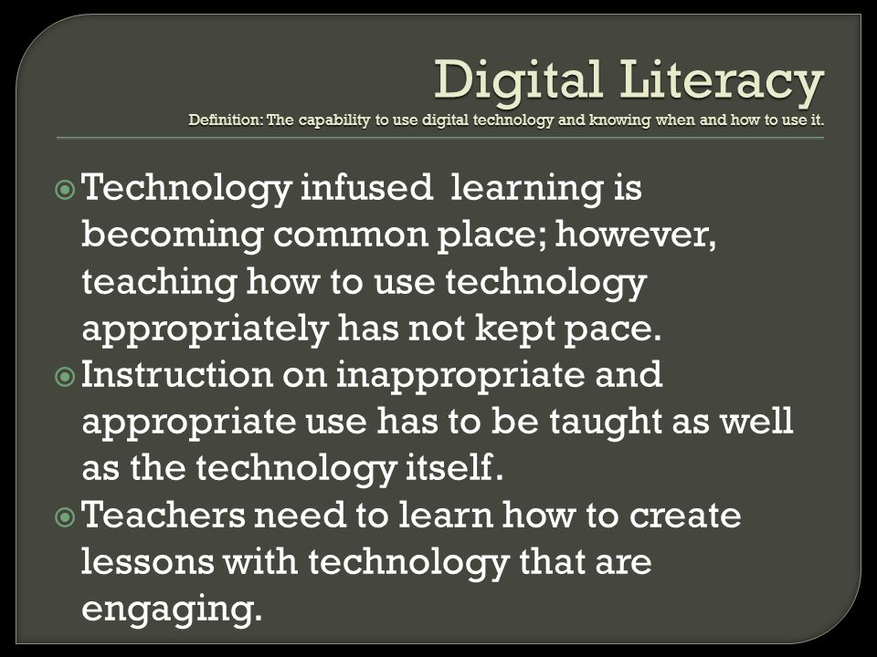 Digital Literacy Definition: The capability to use digital technology and knowing when and how to use it.