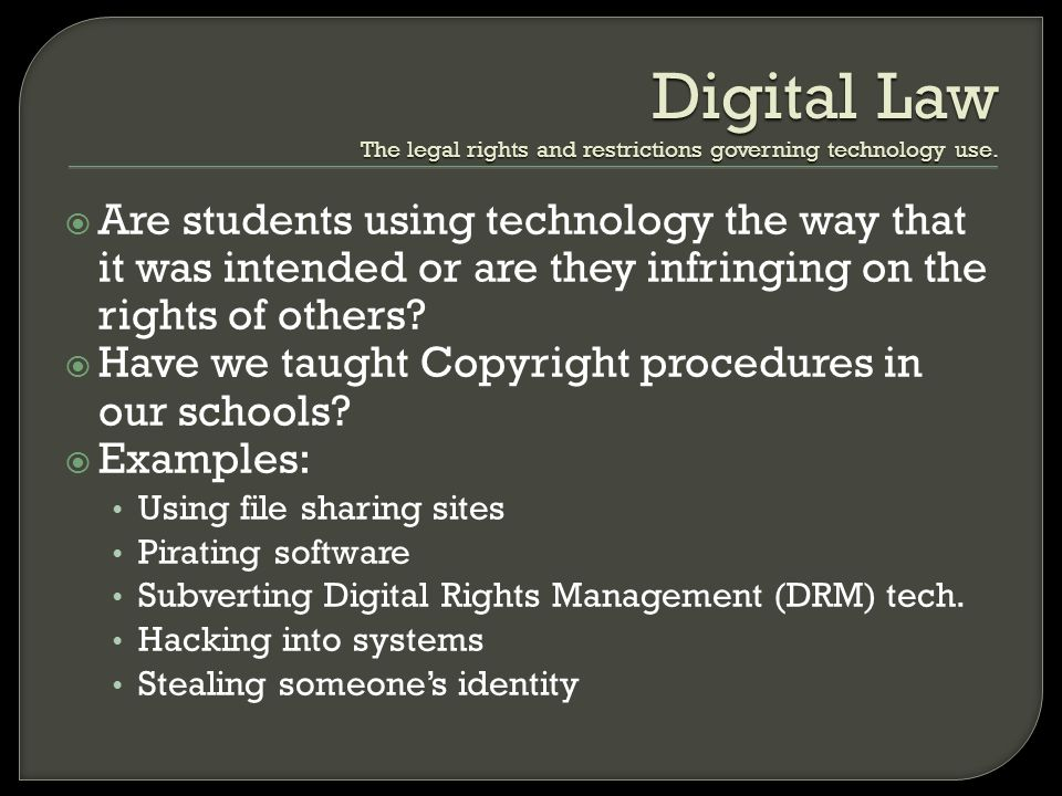 Digital Law The legal rights and restrictions governing technology use.