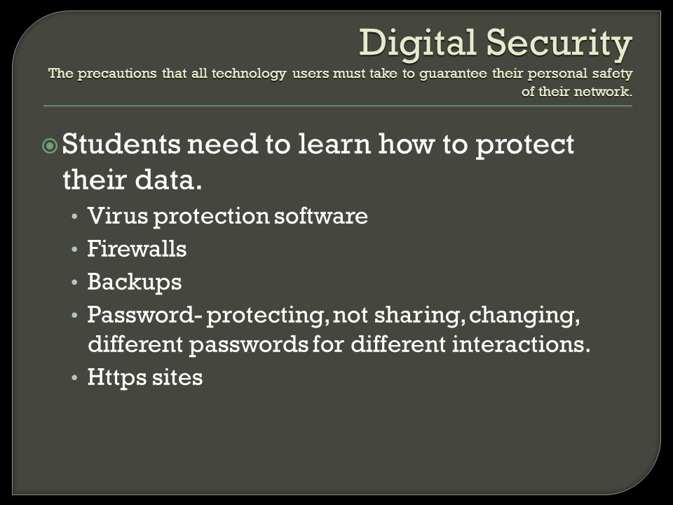 Digital Security The precautions that all technology users must take to guarantee their personal safety of their network.