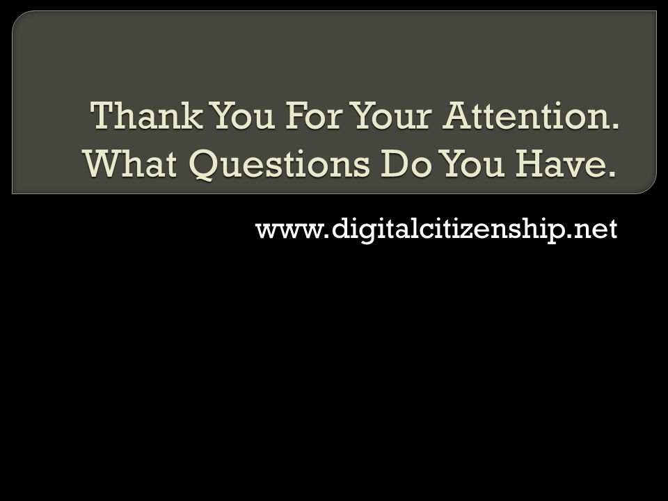 Thank You For Your Attention. What Questions Do You Have.