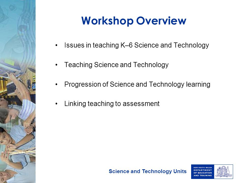 Workshop Overview Issues in teaching K–6 Science and Technology