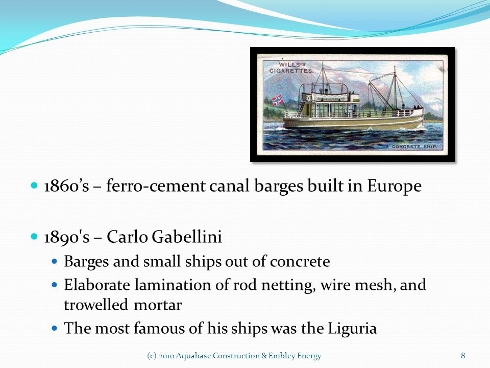 1860's – ferro-cement canal barges built in Europe
