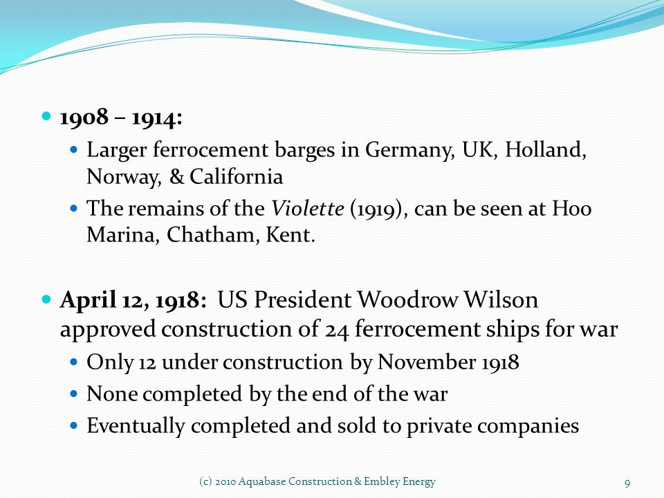 1908 – 1914: Larger ferrocement barges in Germany, UK, Holland, Norway, & California.