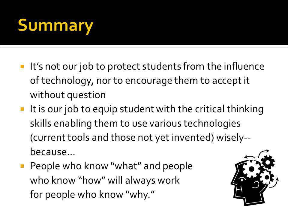 Summary It's not our job to protect students from the influence of technology, nor to encourage them to accept it without question.