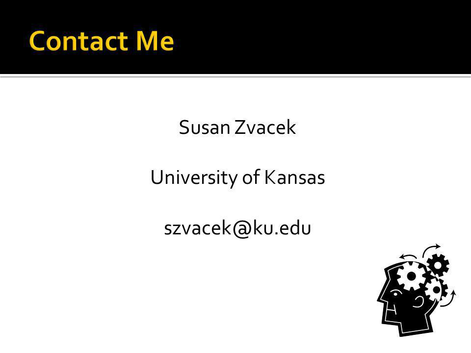 Susan Zvacek University of Kansas szvacek@ku.edu