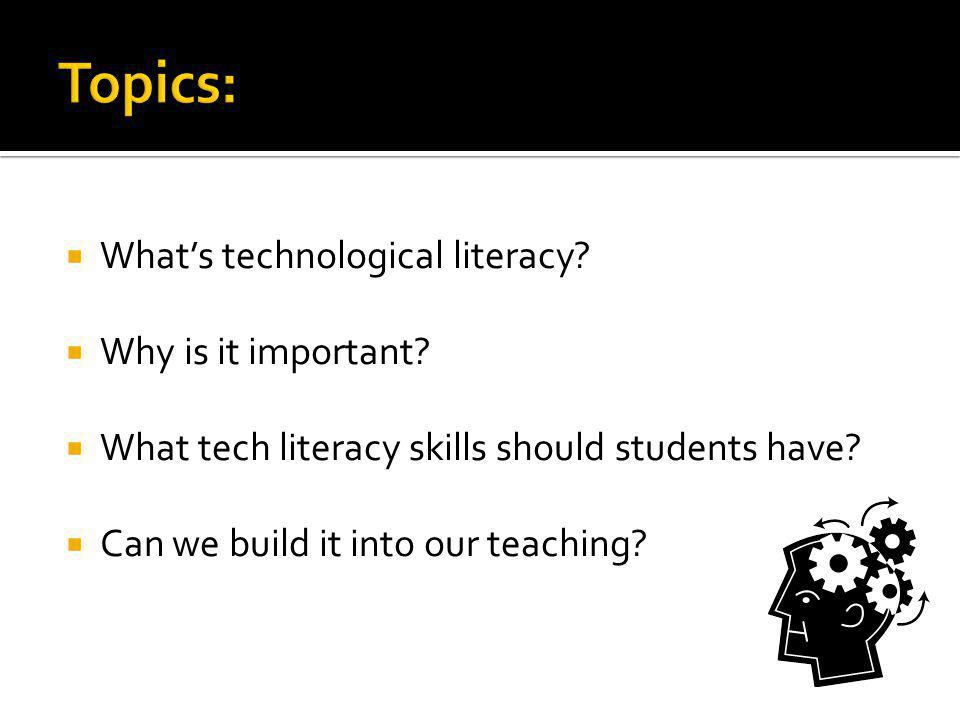 Topics: What's technological literacy Why is it important