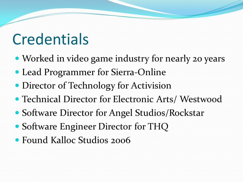 Credentials Worked in video game industry for nearly 20 years