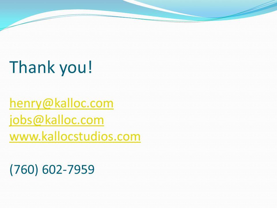 Thank you. henry@kalloc. com jobs@kalloc. com www. kallocstudios