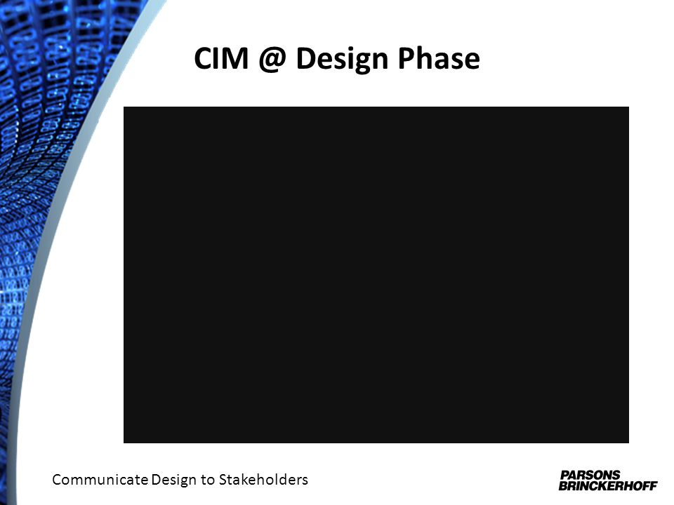 CIM @ Design Phase Communicate Design to Stakeholders