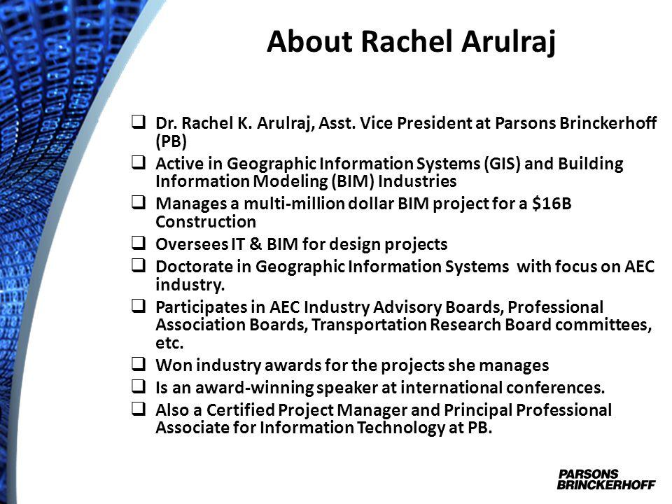 About Rachel Arulraj Dr. Rachel K. Arulraj, Asst. Vice President at Parsons Brinckerhoff (PB)