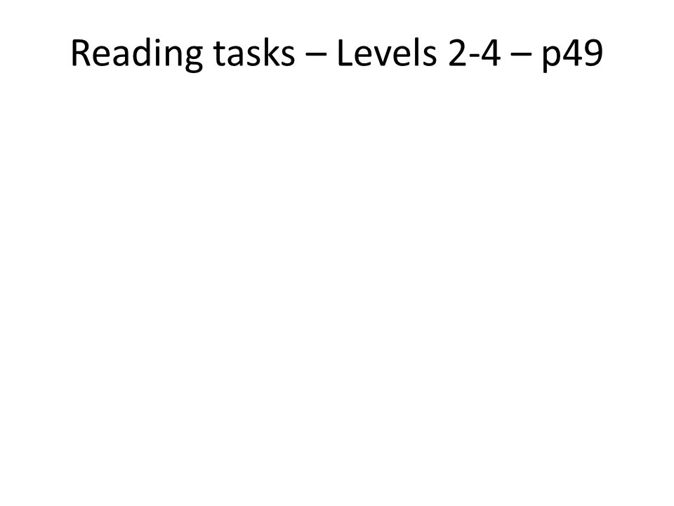 Reading tasks – Levels 2-4 – p49