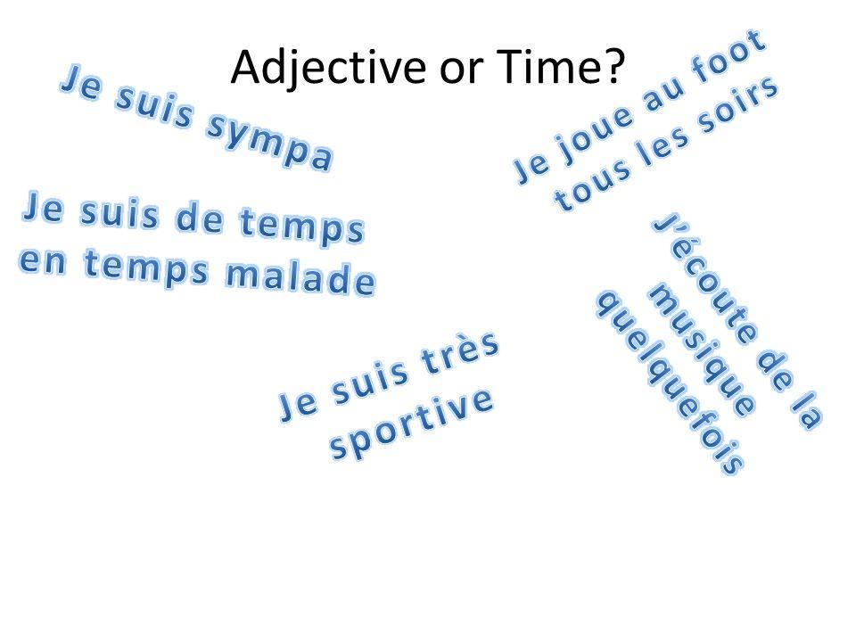 Adjective or Time Je suis sympa Je suis de temps en temps malade