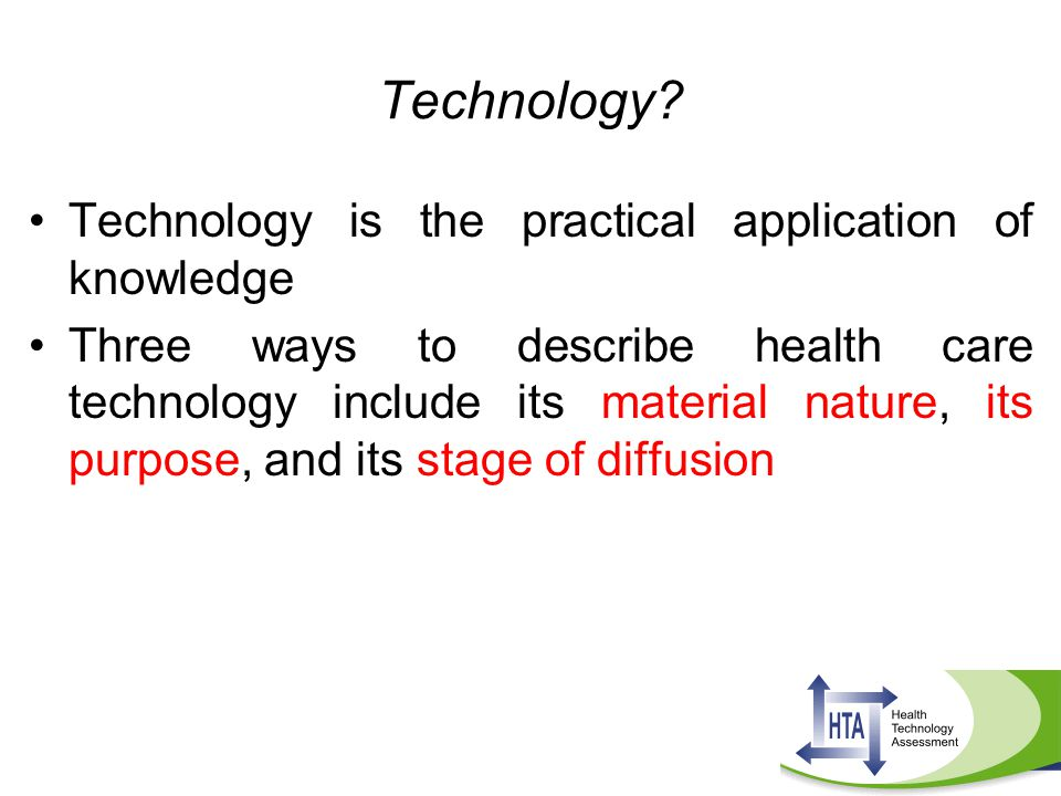 Technology Technology is the practical application of knowledge