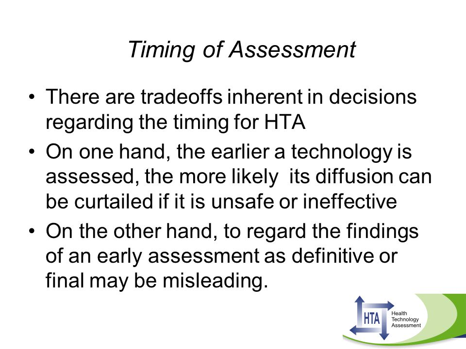 Timing of Assessment There are tradeoffs inherent in decisions regarding the timing for HTA.