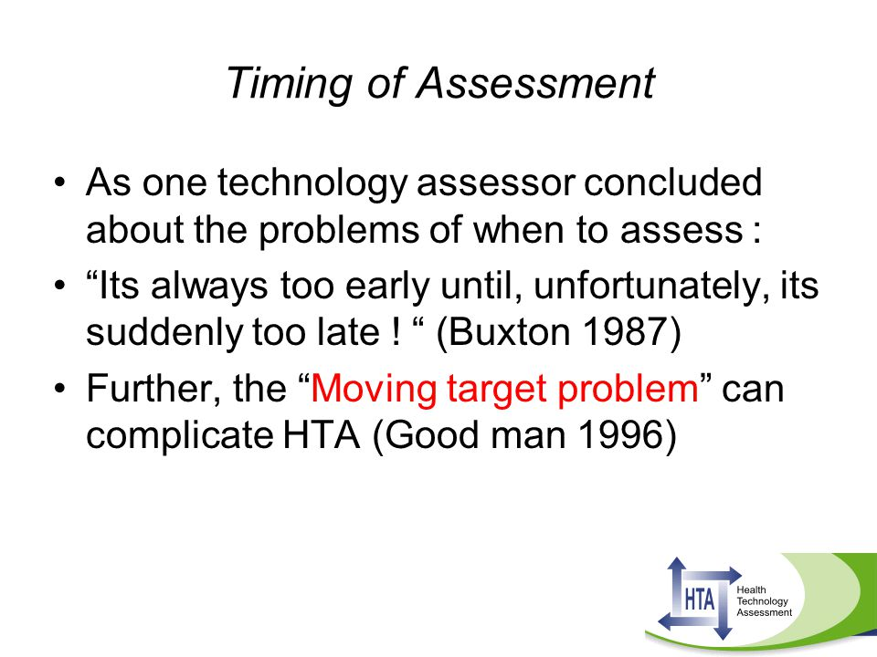 Timing of Assessment As one technology assessor concluded about the problems of when to assess :
