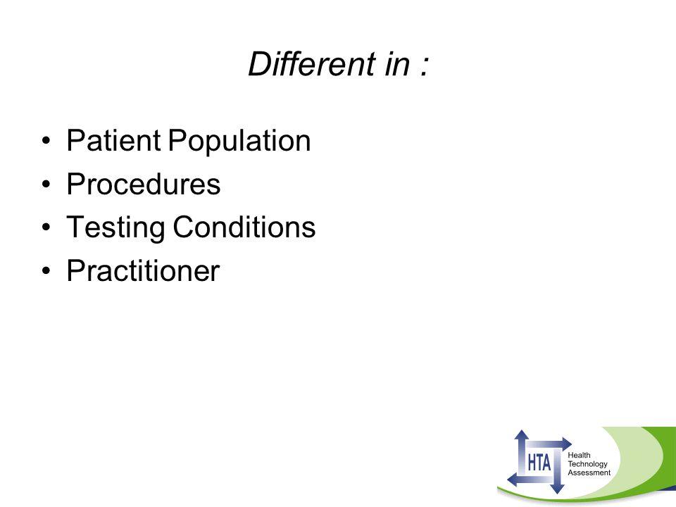 Different in : Patient Population Procedures Testing Conditions