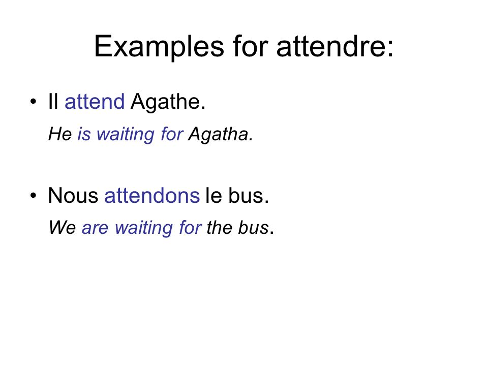 Examples for attendre: