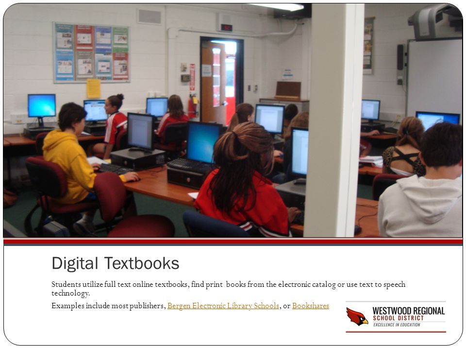Digital Textbooks Students utilize full text online textbooks, find print books from the electronic catalog or use text to speech technology.