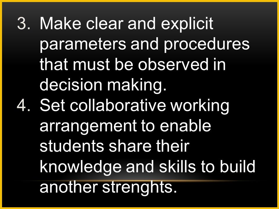 Make clear and explicit parameters and procedures that must be observed in decision making.