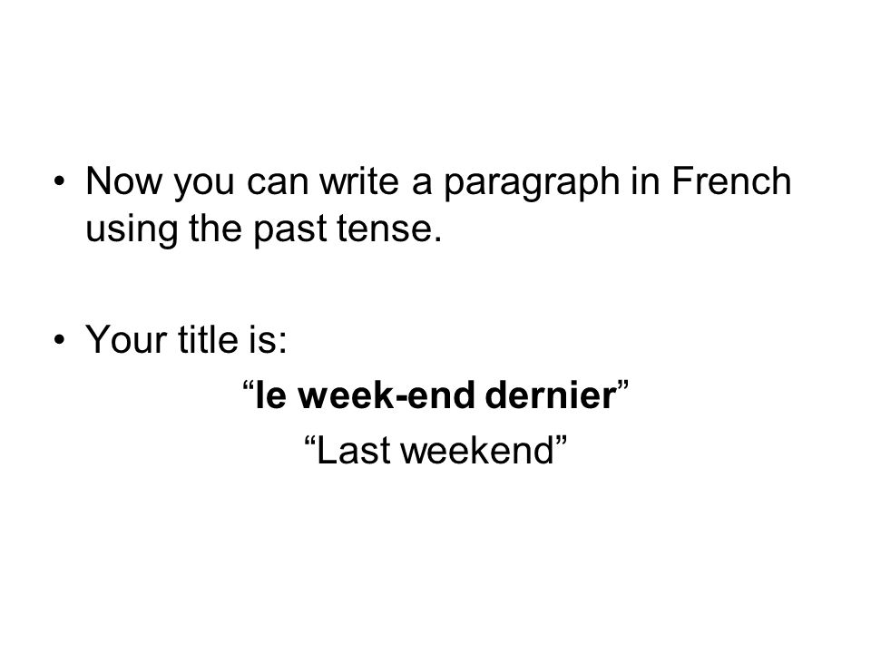 Now you can write a paragraph in French using the past tense.