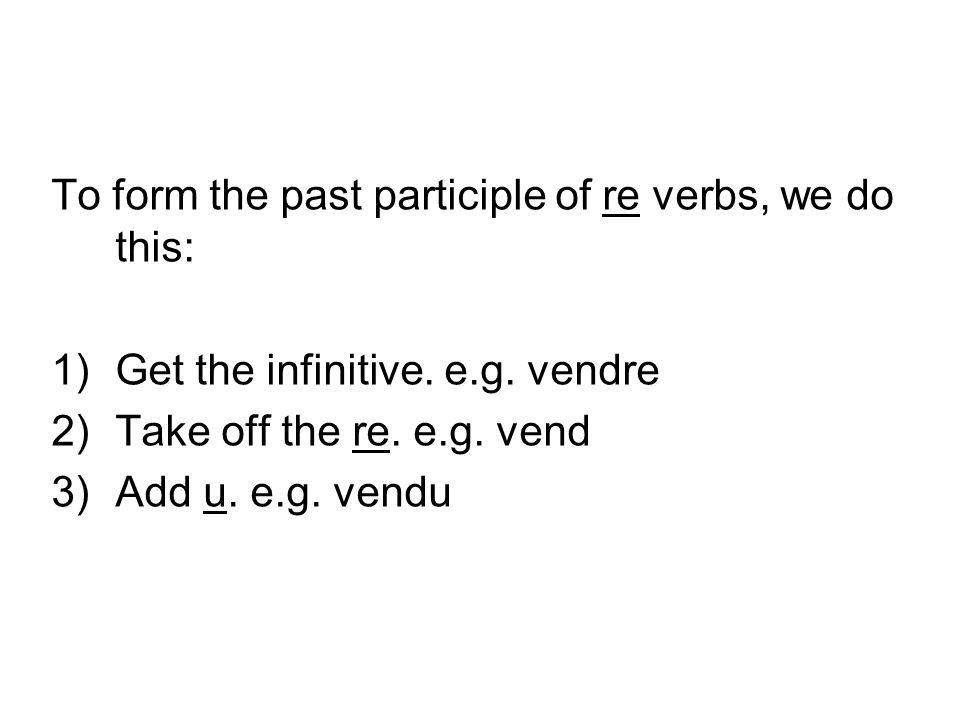 To form the past participle of re verbs, we do this: