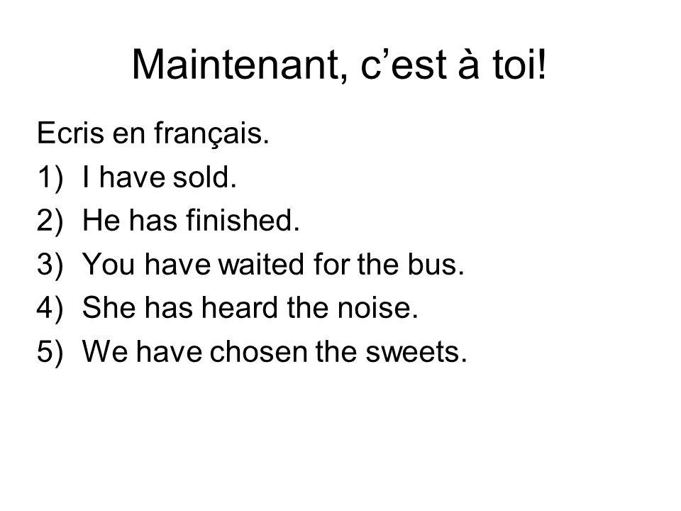 Maintenant, c'est à toi! Ecris en français. I have sold.