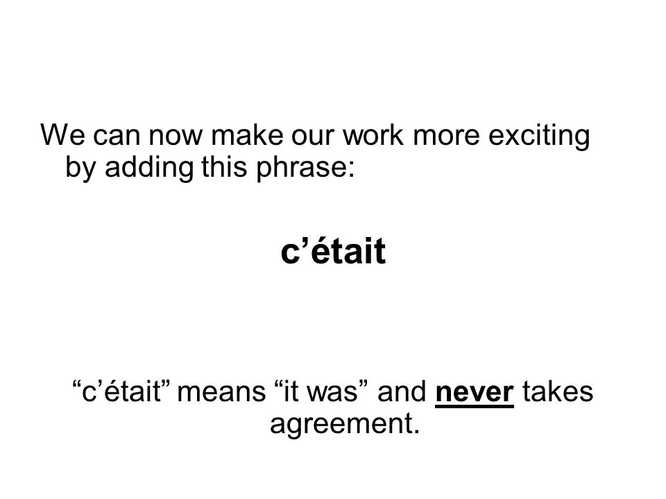 c'était means it was and never takes agreement.
