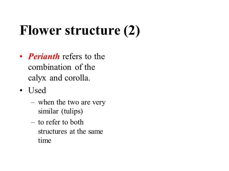 Flower structure (2) Perianth refers to the combination of the calyx and corolla. Used. when the two are very similar (tulips)