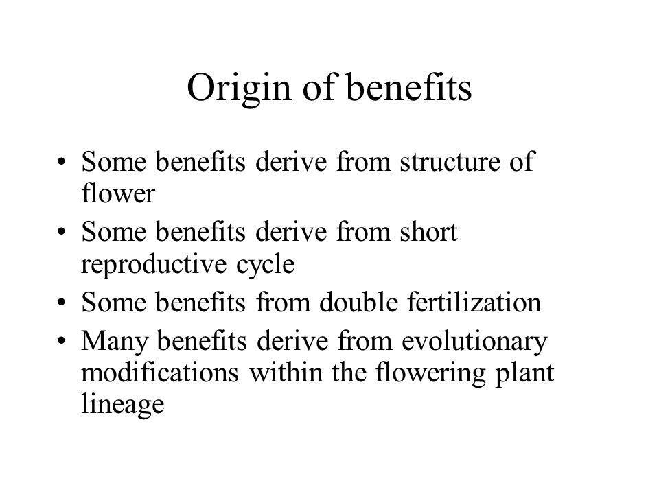 Origin of benefits Some benefits derive from structure of flower