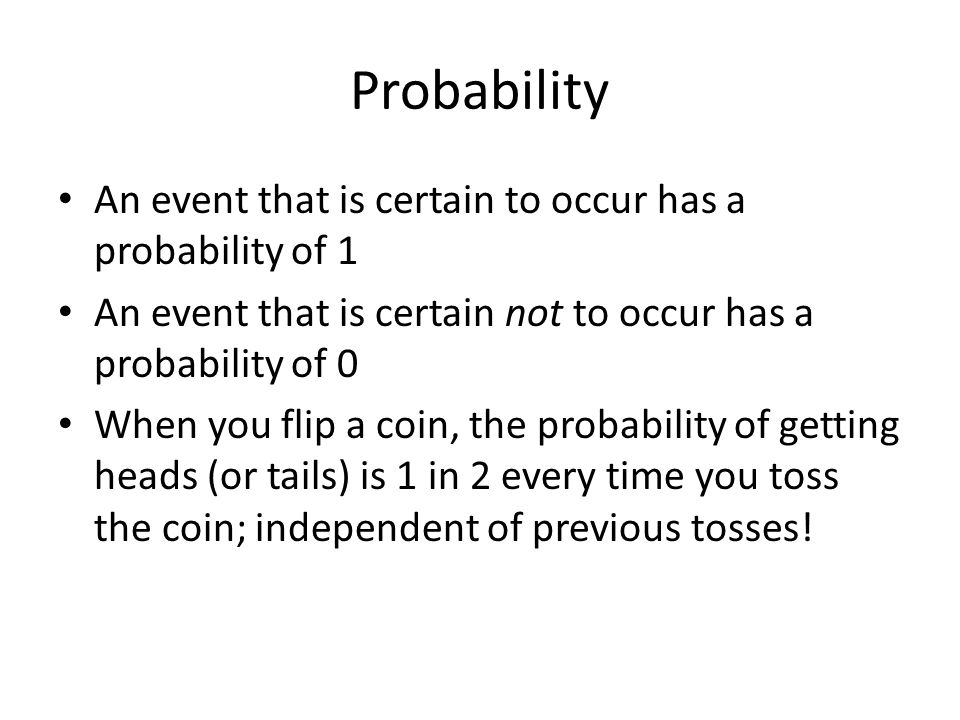 Probability An event that is certain to occur has a probability of 1