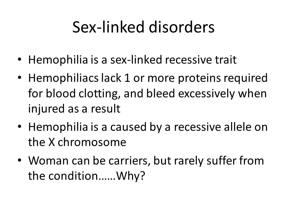 Sex-linked disorders Hemophilia is a sex-linked recessive trait