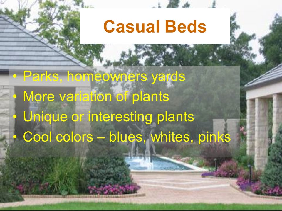 Casual Beds Parks, homeowners yards More variation of plants