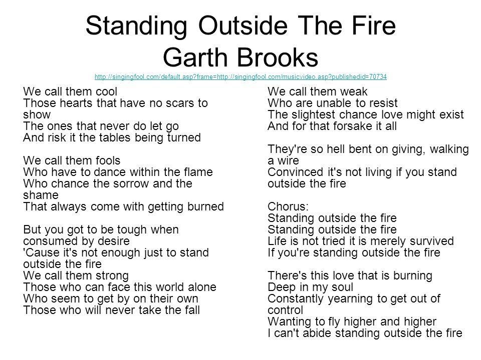 Standing Outside The Fire Garth Brooks http://singingfool. com/default